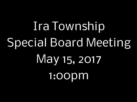 Ira Twp Special Board Meeting - May 15, 2017