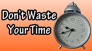 Don't Waste Your Time - Don't Take Time For Granted