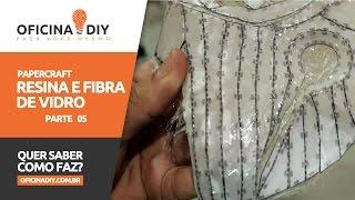 Papercraft - Resina e Fibra de Vidro - Parte 05 | Oficina DIY #21