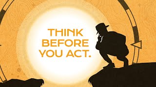 Dig Deep: Think Before You Act!