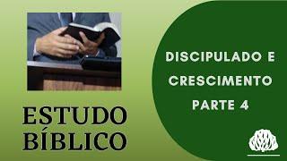 DISCIPULADO E CRESCIMENTO DA IGREJA PARTE 4