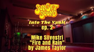 "Sunset Sound: Into The Vault. Ep. 2: Mike Silvestri ""Fire and Rain"""