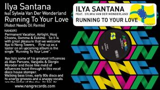Ilya Santana - Running To Your Love (Robot Needs Oil Remix)