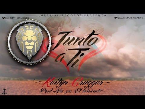Junto a Ti - Keityn Crugger- Prod Alex Zea (Audio Vídeo Oficial)