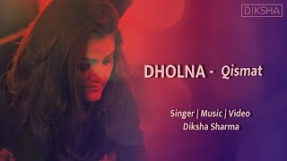 Dholna | Qismat | Ammy Virk | B Praak | Jaani | Punjabi Song || Diksha Sharma