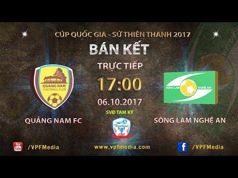 FULL   Quảng Nam FC vs Sông Lam Nghệ An   Bán kết Lượt về cúp QG Sứ Thiên Thanh 2017