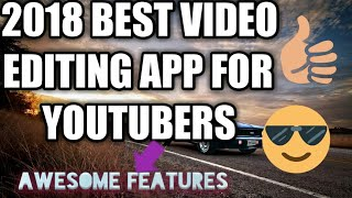 2018 BEST VIDEO EDITING APP FOR YOUTUBERS