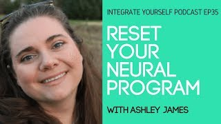 Reset Your Mindset & Free Your Anxiety With Ashley James | Integrate Yourself Podcast EP35