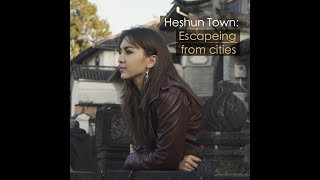 Heshun: Escaping the hustle and bustle of cities