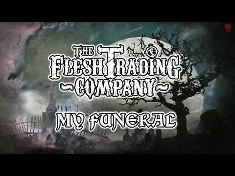 The Flesh Trading Company - My Funeral (Lyric Video)