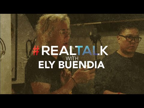 #REALTALK with ELY BUENDIA