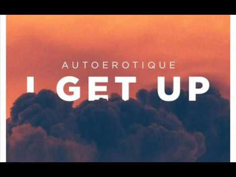 Autoerotique - I Get Up (Original Mix)