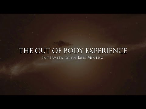 Luis Minero : The out of body experience