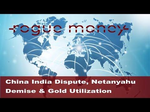 Rogue Mornings - China India Dispute, Netanyahu Demise & Gold Utilization (08/10/2017)