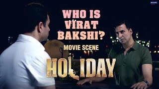 Who is Virat Bakshi | Holiday | Movie Scene | Akshay Kumar | A. R. Murugadoss