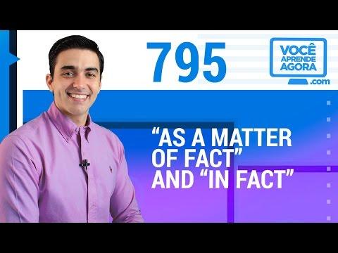 "AULA DE INGLÊS 795 ""As a matter of fact"" and ""in fact"""
