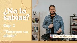 ¿NO LO SABÍAS? TENEMOS UN ALIADO   Miguel González   AR Ministries Chile