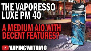 Vaporesso Luxe PM40 - Vaporesso's nęw medium AIO offering