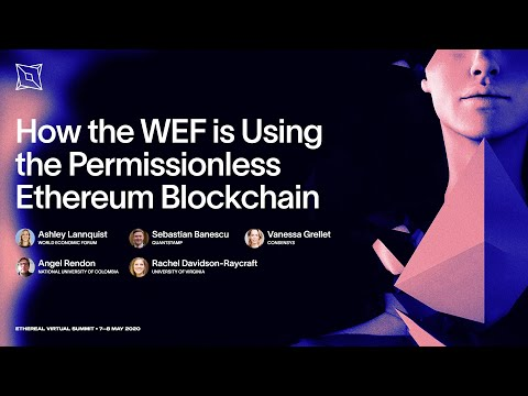 How The WEF Is Using The Permissionless Ethereum Blockchain | Ethereal Virtual Summit 2020