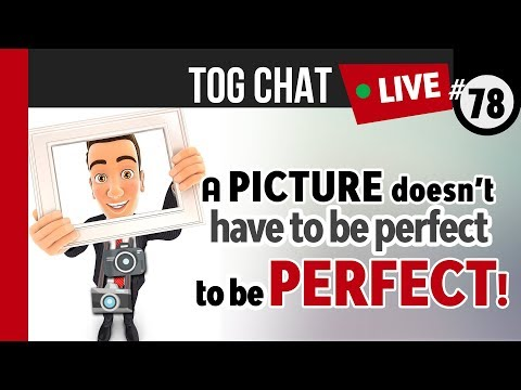 🔴 LIVE TogChat™ #78 - A picture doesn't have to be perfect - to be perfect!