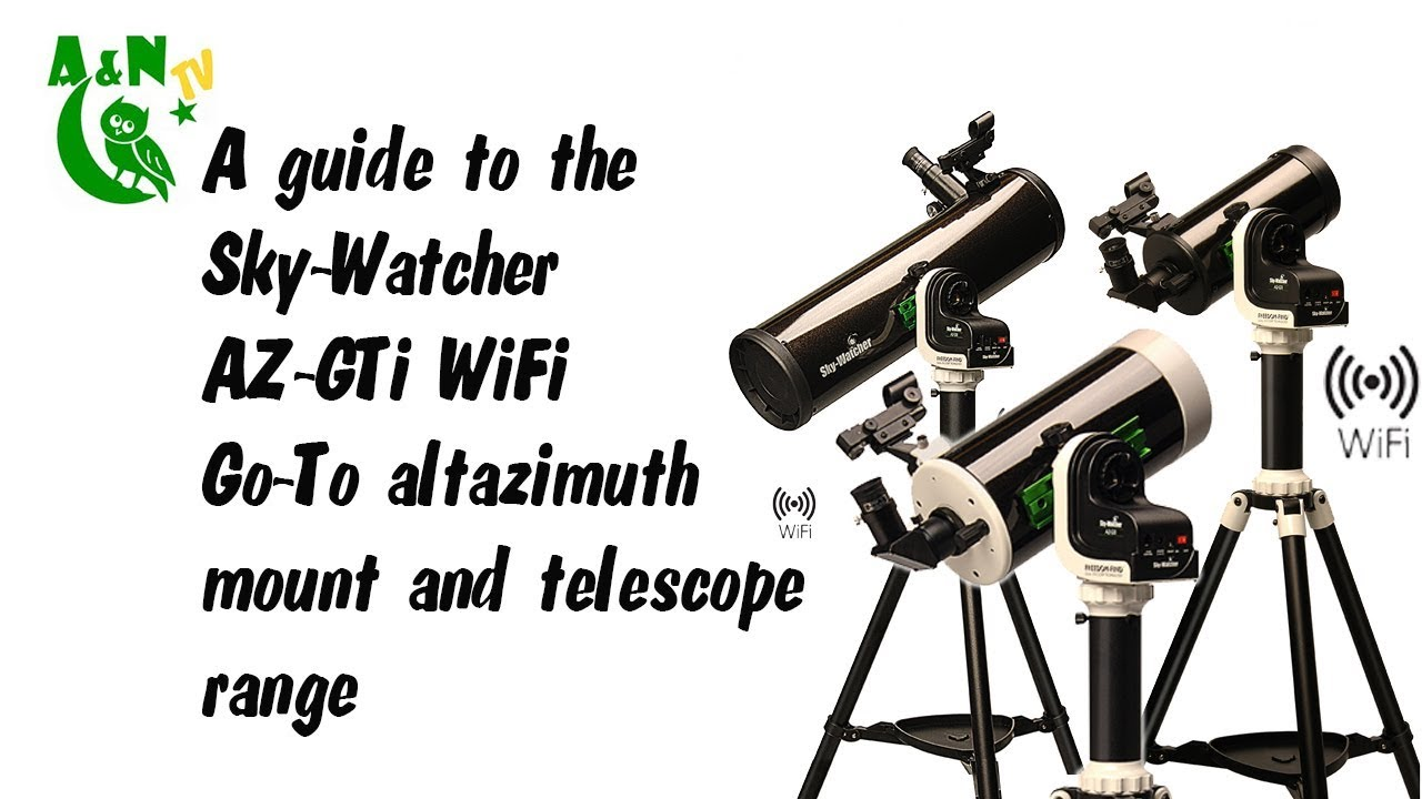 A guide to the AZ-GTi WiFi Go-To mount and telescope range