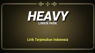 Linkin Park - Heavy (Lirik Terjemahan Indonesia) ft. Kiiara
