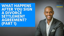What happens after you sign a divorce settlement agreement? (Part 1)