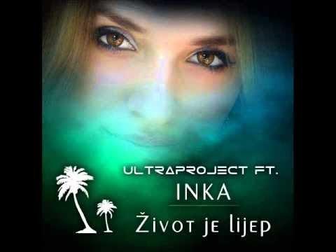 Ultraproject Featuring Inka (Ivana Lovric) - Zivot Je Lijep
