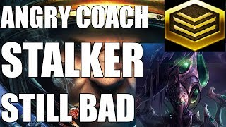 ANGRY COACH #28 - Stalkers STILL BAD (Gold Protoss)