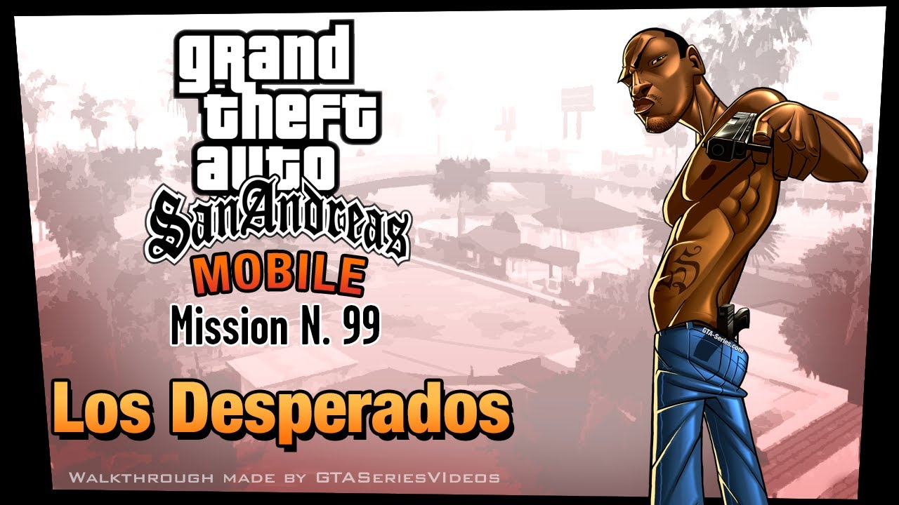 Gta San Andreas Ipad Walkthrough Mission 99 Los Desperados Hd