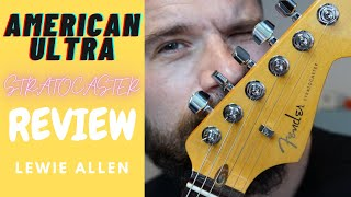 FENDER AMERICAN ULTRA STRATOCASTER REVIEW! LEWIE ALLEN