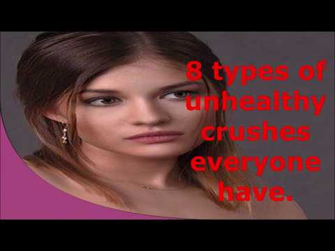 8 types of unhealthy crushes everyone of us have
