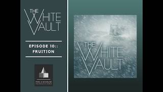 The White Vault - Episode 10 :: Fruition