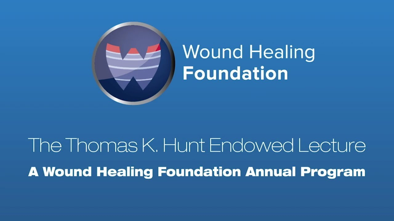 TK Hunt Endowed Lecture | The Wound Healing Foundation