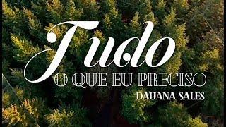 Tudo O Que Eu Preciso - Dauana Sales (Lyric Video)