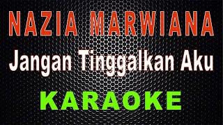 Download lagu Nazia Marwiana - Jangan Tinggalkan Aku (Karaoke)   LMusical