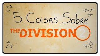 5 COISAS SOBRE THE DIVISION 2