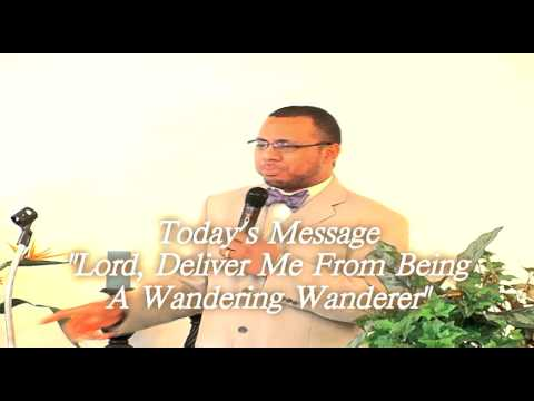 "Pastor Brian Harris     ""Lord, Deliver Me From Being A Wandering Wanderer"""