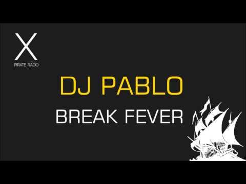 [HD] - DJ Pablo - Break Fever Pirate X Radio