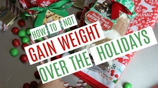 How NOT To Gain Weight Over The Holidays   #5/12 Days of VLOGMAS 2017