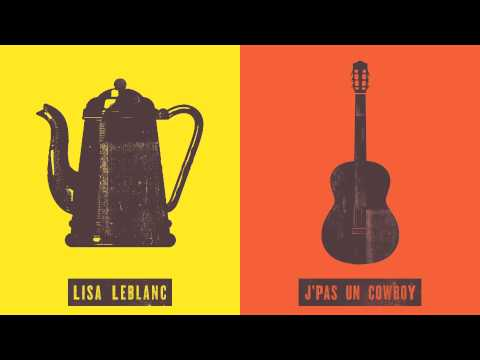 Lisa LeBlanc - J'pas un cowboy