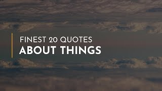 Finest 20 Quotes about Things ~ Everyday Quotes ~ Funny Quotes ~ Bday Quotes