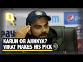 The Quint Karun Nair or Ajinkya Rahane Virat Kohli Makes His Pick