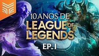 10 ANOS DE LOL: Muito mais que um jogo | EP1