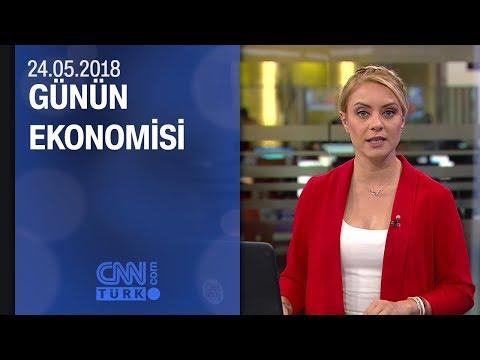 Günün Ekonomisi 24.05.2018 Perşembe