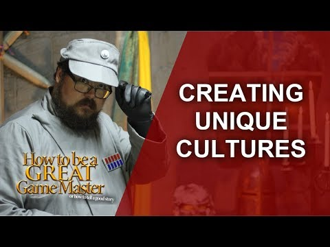 RPG World Building: Creating Unique Cultures  - How to be a Great Game Master