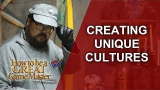 How to Create Unique Cultures  - Game Master Tips