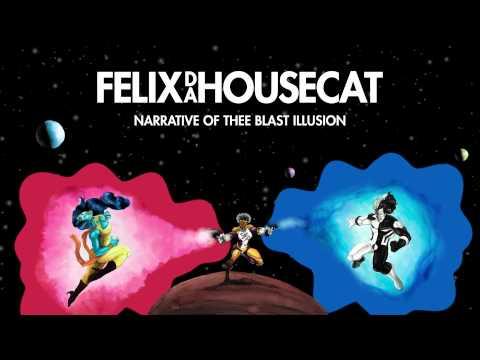 Felix Da Housecat -  Is Everything Ok   Narrative Of Thee Blast Illusion