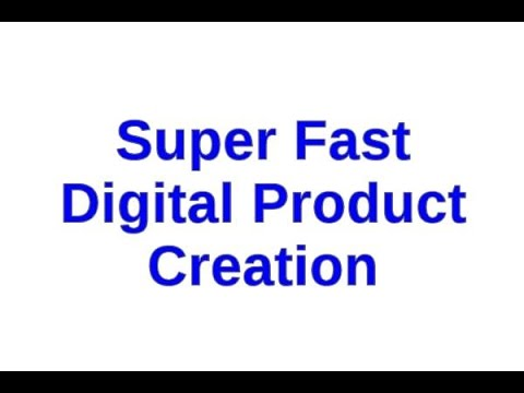 Super Fast Digital Product Creation