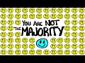 You Are Not The Majority